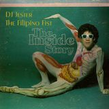 DJ JESTER THE FILIPINO FIST  / THE INSIDE STORY
