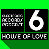 Electronic Records Podcast 6: House Of Love