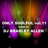 Only Soulful vol.11 mixed by DJ Bradley Allen