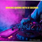 Housing Around with DJ Soleman EP01