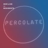 Percolate - Saturday 1st April 2017 - MCR Live Residents