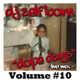 "DOPE DAYS ""LIVE MIX"" Volume #10"
