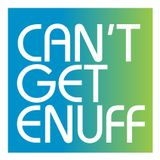 Can't Get Enuff Podcast #025