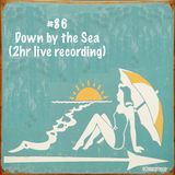 #86 - Down By The Sea (2hr live recording)