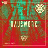 Hauswork #030 (March 2018 - Part 1) - Hosted by Bobby Mowack, Galbraith & Neil M