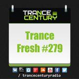 Trance Century Radio - RadioShow #TranceFresh 279