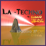 La Techno By Cisco Yeah Episodio 37