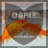 Chill Pill 8 - Wish You Were Here (First Half)