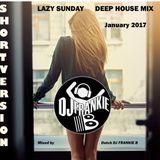 DJ FRANKIE B short version LAZY SUNDAY DEEP HOUSE MIX jan 2017