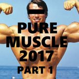 PURE MUSCLE 2017 PART 1