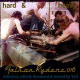 FALKON RYDERZ 016 - HARD & HEAVY - SELECTED, EDITED, DREAMED & MIXED BY YELL