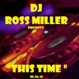 08.04.18 THIS TIME MIXED LIVE BY DJ ROSS MILLER @ WWW.DJROSSMILLER.PODOMATIC.COM