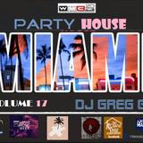 PARTY HOUSE MIAMI - VOLUME 17 - DJ GREG G