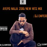 AYEPO  NAIJA 2016/NEW HITS MIX