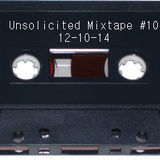 Unsolicited Mixtape #10 (12-10-14)