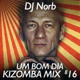 UM BOM DIA - KIZOMBA MIX 816 Compiled by DJ Norb