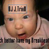 Bitch better have my Breakbeats!!