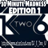 30 Minute Madness Edition 1