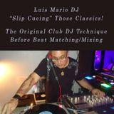 """Luis Mario DJ """"Slip Cueing"""" Those Classics!"""