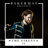 Bakermat presents The Circus #026