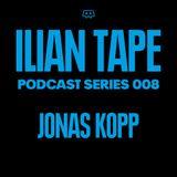 ILIAN TAPE PODCAST SERIES 008 - JONAS KOPP