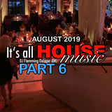 #080 It's All House Music - AUGUST 2019 Part 6
