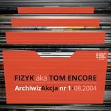 ArchiwizAkcja nr 1 – Fizyk aka Tom Encore (08.2004)