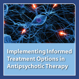 Implementing Informed Treatment Options in Antipsychotic Therapy