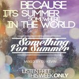 Something For Summer 2 - Mixed by DJ KEVIN (Listen this week FREE)