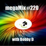 megaMix #220 with Bobby D
