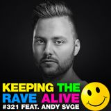 Keeping The Rave Alive Episode 321 feat. ANDY SVGE