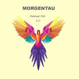 Morgentau - Mashup Mix 1.0