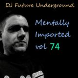 DJ Future Underground - Mentally Imported vol 74