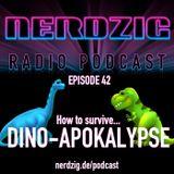 NerdzigRadio 42: How to Survive Dino-Apokalypse