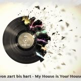 von Zart bis Hart - My House is Your House