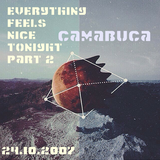 Everything Feels Nice Tonight Part Two (24-10-2007) by Camabuca aka John Valavanis