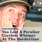 The Audio Wrangler Laments: You Lost A Peculiar Careless Whisper At The Borderline