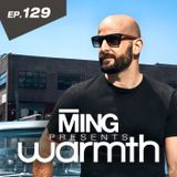 MING Presents Warmth Episode 129