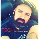 Carrie On - TECH, Weather is SweetY.