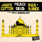 """Palace Gold"" w/ Joseph Cotton & Biga*Ranx"