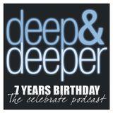 DEEP & DEEPER - 7 Years Birthday