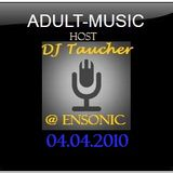 ADULT MUSIC - mixed by DJ Taucher exclusive on enSonic.FM (04.04.2010)