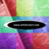 Equal Opportunity Love