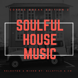 """SOULFUL - HOUSE MUSIC 2 """"selected and mixed by : AllStyle & Co"""" (COFFEE BREAK EDITION)"""