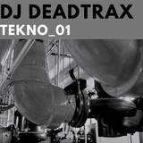 Dj Deadtrax - TEKNO_01