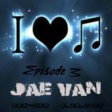 Jae Van - I Love House Music Ep. 3 5292015