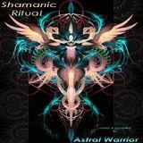 Astral Warrior - Shamanic Ritual [dj-mix]