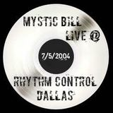 Mystic Bill Live @ Rhythm Control Dallas 7/5/2004