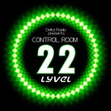 Delta Radio Presents CONTROL ROOM #22 | Host by LYVEL