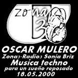"""Oscar Mulero @ Zona3-Radio3 Sonia Briz """" Musica Techno para un Sueño Reposado (18.05.2000)"""